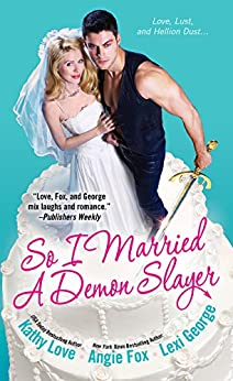 So I Married a Demon Slayer by [Fox, Angie, Love, Kathy, George, Lexi]