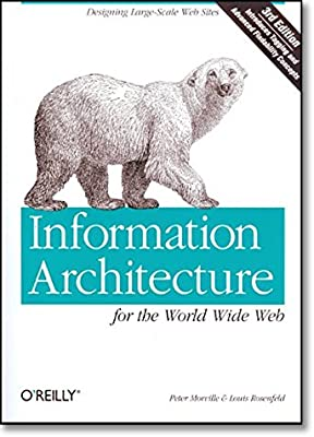 Information Architecture For The World Wide Web Designing Large Scale Web Sites 3rd Edition Morville Peter Rosenfeld Louis 9780596527341 Amazon Com Books