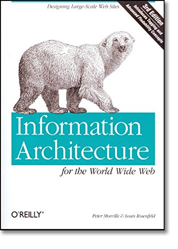 Information Architecture for the World Wide Web: Designing Large-Scale Web Sites, 3rd Edition by O'Reilly Media