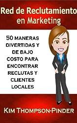 Red de reclutamiento en marketing. 50 maneras divertidas y de bajo costo para encontrar reclutas y clientes locales (Spanish Edition)