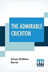 The Admirable Crichton: From The Plays Of J. M. Barrie, A Comedy Paperback