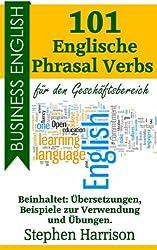101 Englische Phrasal Verbs für den Geschäftsbereich (Business English) (German Edition)