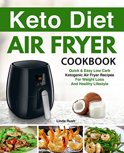 Keto Diet Air Fryer Cookbook: Quick and Easy Low Carb Ketogenic Diet Air Fryer Recipes for Weight Loss and Healthy Lifestyle by Linda Rush