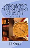 img - for 1.ARMAGEDDON 2.RAPTURE 3. 7   YEARS OF SILENCE 4.NEXT AGE: Volume III of III book / textbook / text book