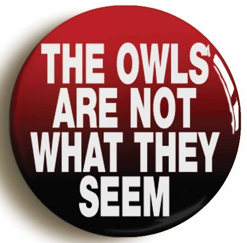 The Owls Are Not What They Seem Button Pin (Size is 1inch (Twin Peaks Costumes)