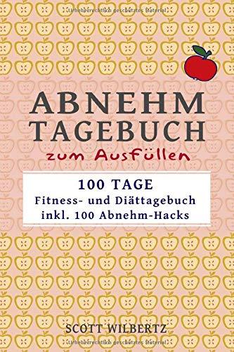 Abnehmtagebuch Zum Ausfüllen  100 Tage Fitness  Und Diättagebuch Inkl. 100 Abnehm Hacks