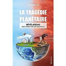 La tragédie planétaire: Révélations : Voici venir une ère nouvelle (French Edition)