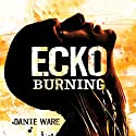 Ecko Burning Audiobook by Danie Ware Narrated by Peter Noble