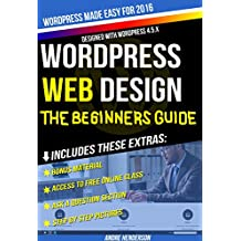 WordPress Web Design Made Easy: Part I (Beginners Edition) - Designed for the complete beginner to Wordpress: Make your own professional website - No Experience Needed - (WordPress Made Easy Series)