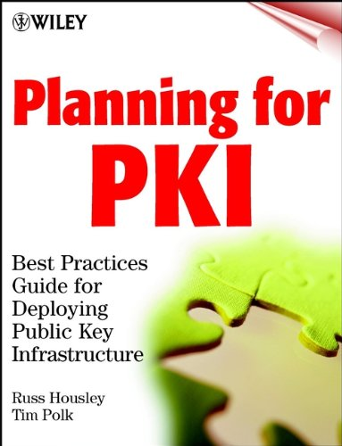 Planning for PKI: Best Practices Guide for Deploying Public Key Infrastructure (Networking Council Book 17)