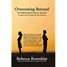 Overcoming Betrayal: The Breakthrough Therapeutic Approach - A Couple's Guide to Healing from Both Perspectives