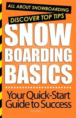 Snowboarding Basics: All About Snowboarding by Steve Kalley (2012-09-27) por Steve Kalley