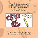 The Adventures of Fluffy Monkey: Fun and Games | Philip R Harrison