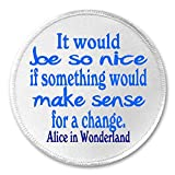 It Would Be So Nice Alice in Wonderland Quote