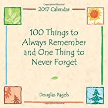 2017 Calendar: 100 Things to Always Remember and One Thing to Never Forget by Douglas Pagels (2016-06-01)