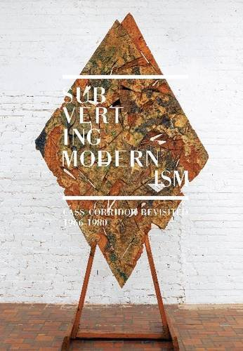 Subverting Modernism: Cass Corridor Revisited, 1966-1980 (Catalogue Myers Sales)