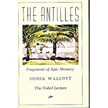 The Antilles: Fragments of Epic Memory : The Nobel Lecture