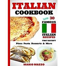Italian Cookbook: Famous Italian Recipes That Satisfy: Baking Pizza Pasta Lasagna Chicken Parmesan Meatballs Desserts Cannoli Tiramisu Gelato & More