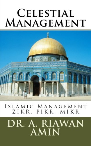Celestial Management: Islamic Management Wisdom for All Human Beings