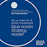 The W. Chan Kim & Renée Mauborgne Blue Ocean Strategy Reader: The Iconic Articles by the Bestselling Authors of Blue Ocean Strategy | W. Chan Kim,Renée Mauborgne