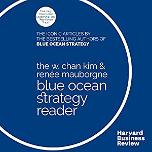 The W. Chan Kim & Renée Mauborgne Blue Ocean Strategy Reader Audiobook