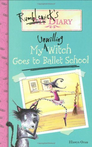 Rumblewick's Diary #1: My Unwilling Witch Goes to Ballet School -
