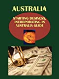 img - for Australia Starting Business (Incorporating) in....Guide (World Business and Investment Library) book / textbook / text book