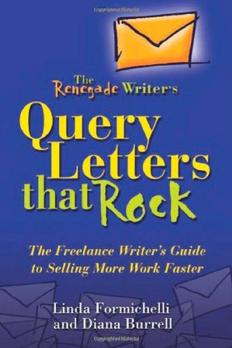 The Renegade Writer's Query Letters That Rock: The Freelance Writer's Guide to Selling More Work Faster (The Renegade Writer's Freelance Writing series) by Brand: Marion Street Press
