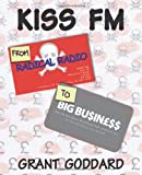 KISS FM From Radical Radio To Big Business: The Inside Story Of A London Pirate Radio Station's Path To Success