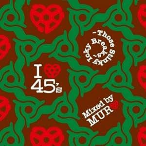I Love 45s-Those Sticky Icky Breaks