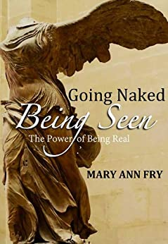 GOING NAKED BEING SEEN The Power of Being Real by [Fry, MaryAnn]