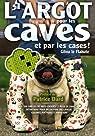 L'argot pour les caves et par les cases ! par Gilou Le Flahute
