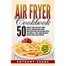 Air Fryer Cookbook: 50 Most Delicious and Easy American and British Air Fryer Recipes to Grill, Fry and Roast with you Air Fryer