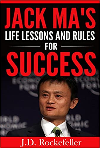 Jack Mas Life Lessons and Rules for Success (J.D. Rockefellers Book Club)