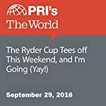 The Ryder Cup Tees off This Weekend, and I'm Going (Yay!) | Jonathan Kealing