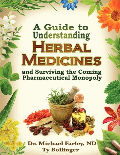 A Guide To Understanding Herbal Medicines And Surviving The Coming Pharmaceutical Monopoly