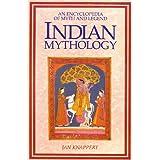 Indian Mythology: An Encyclopedia of Myth and Legend