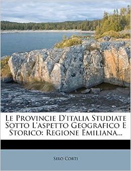 le provincie d italia studiate sotto l aspetto geografico e storico