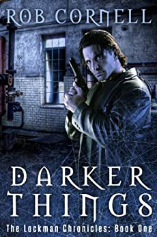 Darker Things (The Lockman Chronicles Book 1) by [Cornell, Rob]