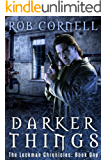 Darker Things (The Lockman Chronicles Book 1)