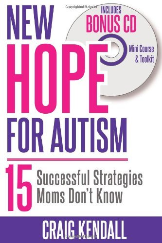 By Craig Kendall New Hope for Autism - 15 Successful Strategies Moms Don't Know (1st Frist Edition) [Paperback] pdf epub