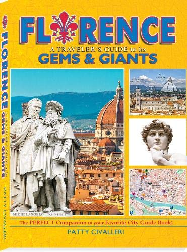 FLORENCE: A Traveler's Guide to its Gems & Giants (1) (ITALY TRAVEL) (Best Time To Visit Florence Tuscany)