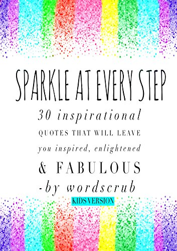 Sparkle at Every Step (Kids Version): 30 inspirational quotes that
