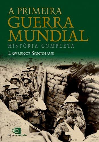 A Primeira guerra mundial: história completa (Portuguese Edition)