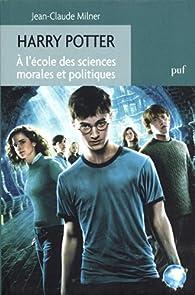 Harry Potter. A l'école des sciences morales et politiques par Jean-Claude Milner