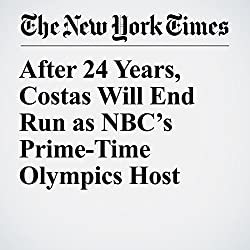After 24 Years, Costas Will End Run as NBC's Prime-Time Olympics Host
