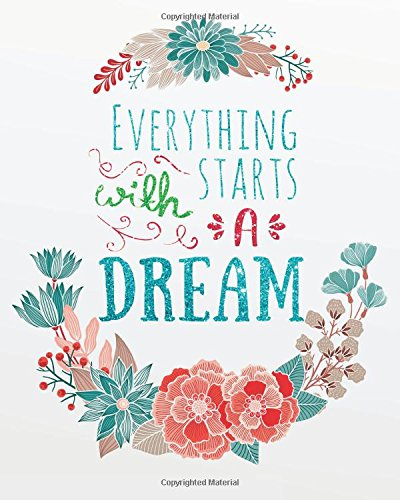"""Download Everything starts a dream: Motivational Positive Inspirational Quote Bullet Journal Dot Grid Notebook (8"""" x 10"""") (Motivational Positive Notebooks Bullet Journal series) (Volume 15) pdf epub"""