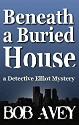Beneath a Buried House (Detective Elliot Mystery Book 2) (English Edition)