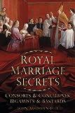 Royal Marriage Secrets, John Ashdown-Hill, 0752487264