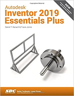 Autodesk Inventor 2019 Essentials Plus: Daniel T  Banach